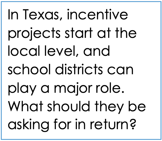 "Quote reads: ""In Texas, incentive projects start at the local level, and school districts can play a major role.  What should they be asking for in return?"""