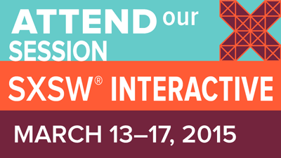 Attend our session at SXSW 2015
